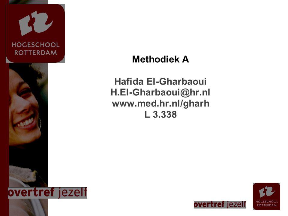 Methodiek A Hafida El-Gharbaoui H.El-Gharbaoui@hr.nl www.med.hr.nl/gharh L 3.338