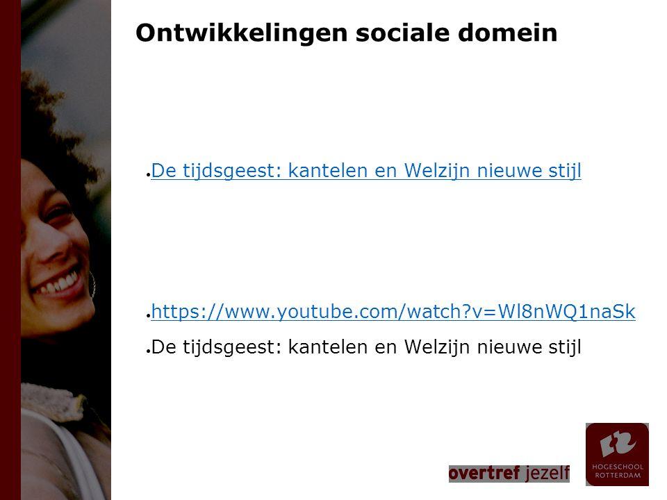 Ontwikkelingen sociale domein ● De tijdsgeest: kantelen en Welzijn nieuwe stijl De tijdsgeest: kantelen en Welzijn nieuwe stijl ● https://www.youtube.