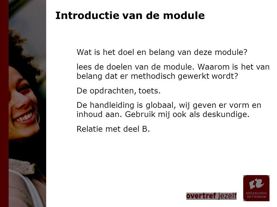 Introductie van de module Wat is het doel en belang van deze module? lees de doelen van de module. Waarom is het van belang dat er methodisch gewerkt