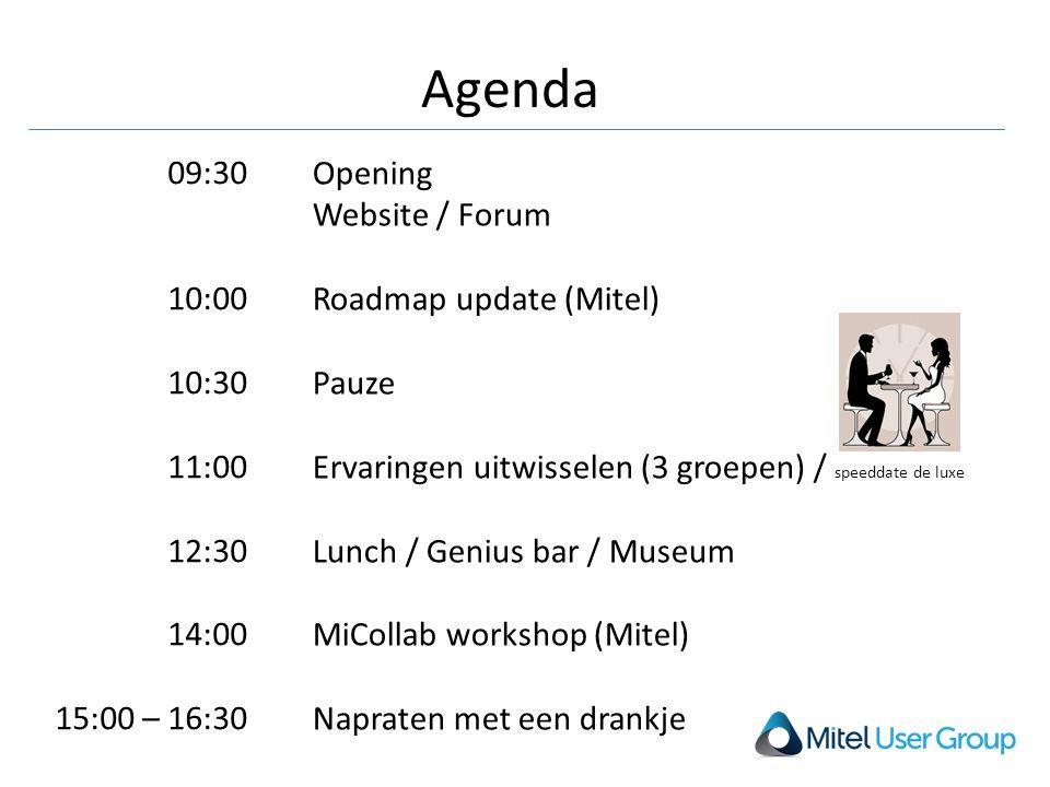 Agenda Opening Website / Forum Roadmap update (Mitel) Pauze Ervaringen uitwisselen (3 groepen) / speeddate de luxe Lunch / Genius bar / Museum MiCollab workshop (Mitel) Napraten met een drankje 09:30 10:00 10:30 11:00 12:30 14:00 15:00 – 16:30