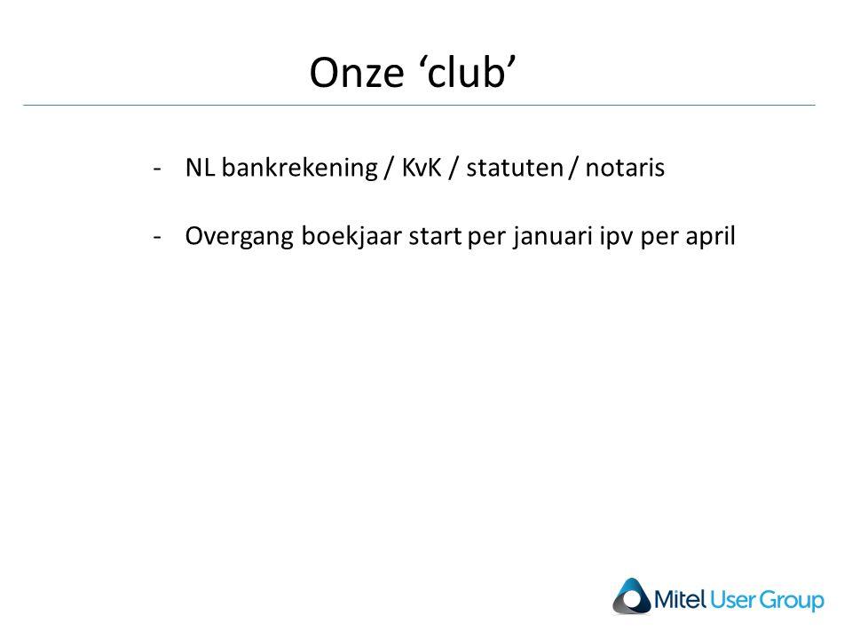 Onze 'club' -NL bankrekening / KvK / statuten / notaris -Overgang boekjaar start per januari ipv per april