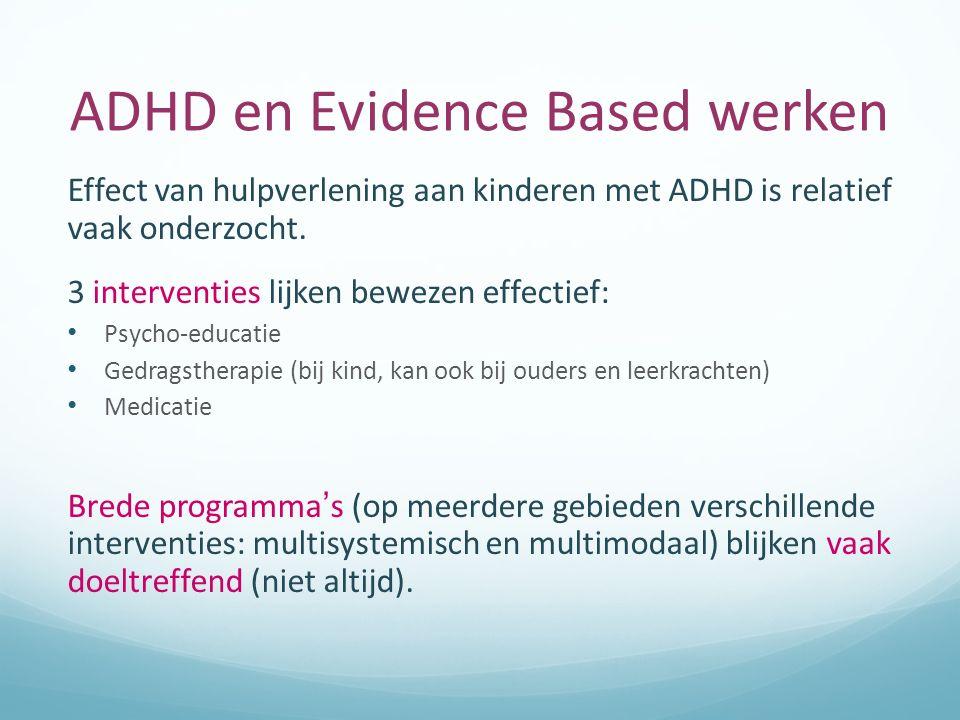 ADHD en Evidence Based werken Effect van hulpverlening aan kinderen met ADHD is relatief vaak onderzocht.