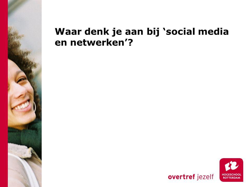Waar denk je aan bij 'social media en netwerken'