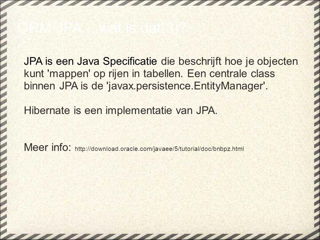 JPA is een Java Specificatie die beschrijft hoe je objecten kunt 'mappen' op rijen in tabellen. Een centrale class binnen JPA is de 'javax.persistence