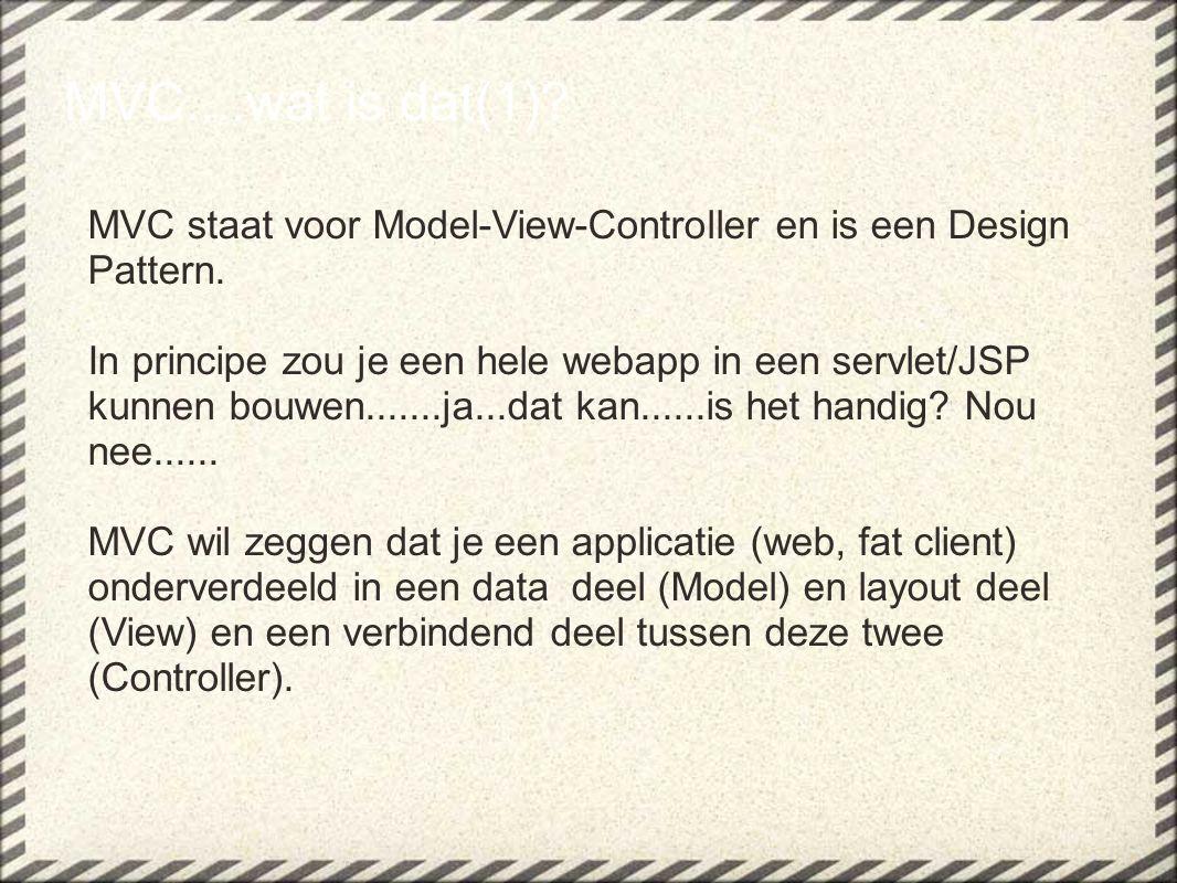 MVC staat voor Model-View-Controller en is een Design Pattern. In principe zou je een hele webapp in een servlet/JSP kunnen bouwen.......ja...dat kan.