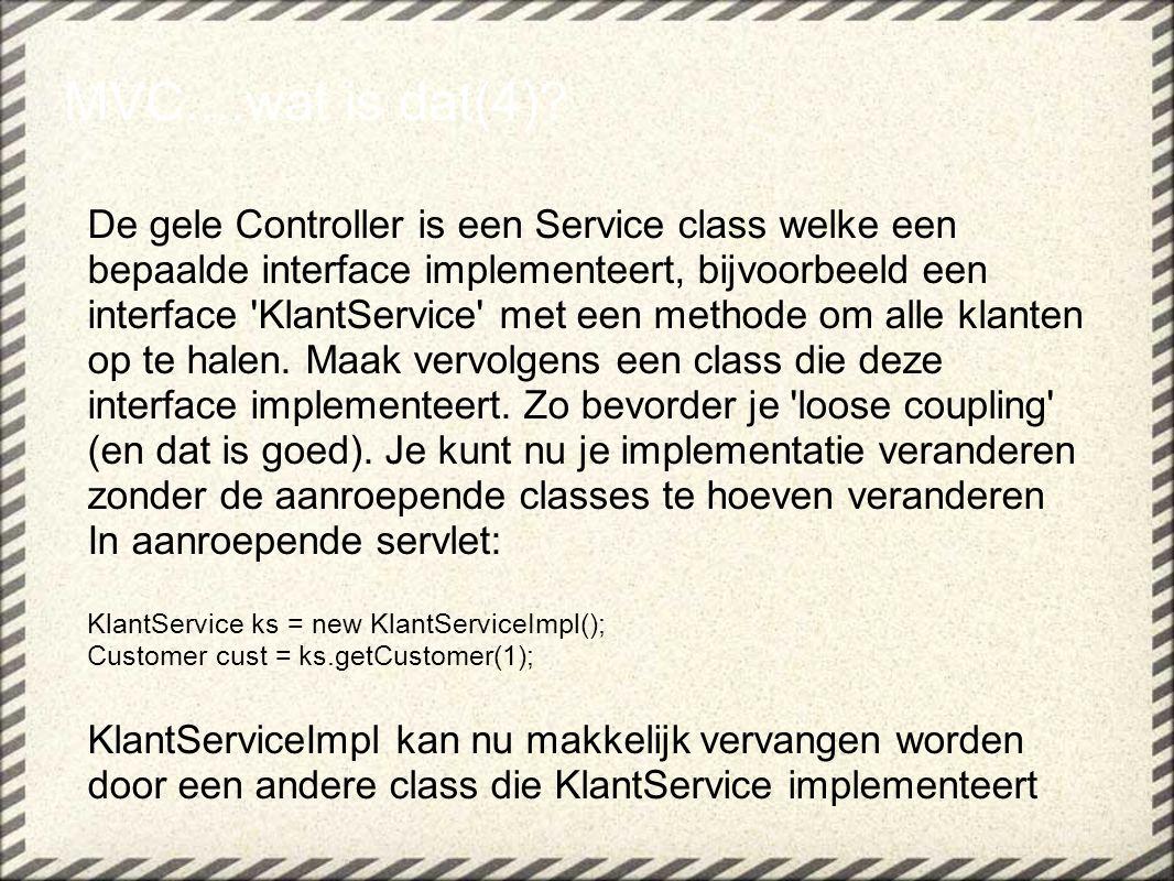 De gele Controller is een Service class welke een bepaalde interface implementeert, bijvoorbeeld een interface 'KlantService' met een methode om alle