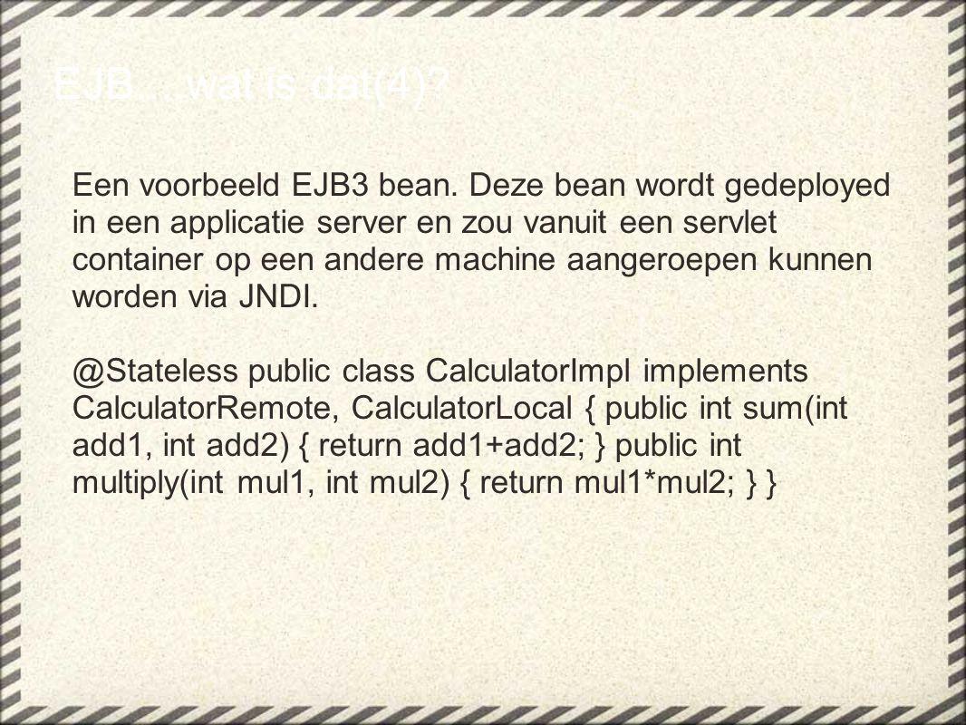 Een voorbeeld EJB3 bean. Deze bean wordt gedeployed in een applicatie server en zou vanuit een servlet container op een andere machine aangeroepen kun