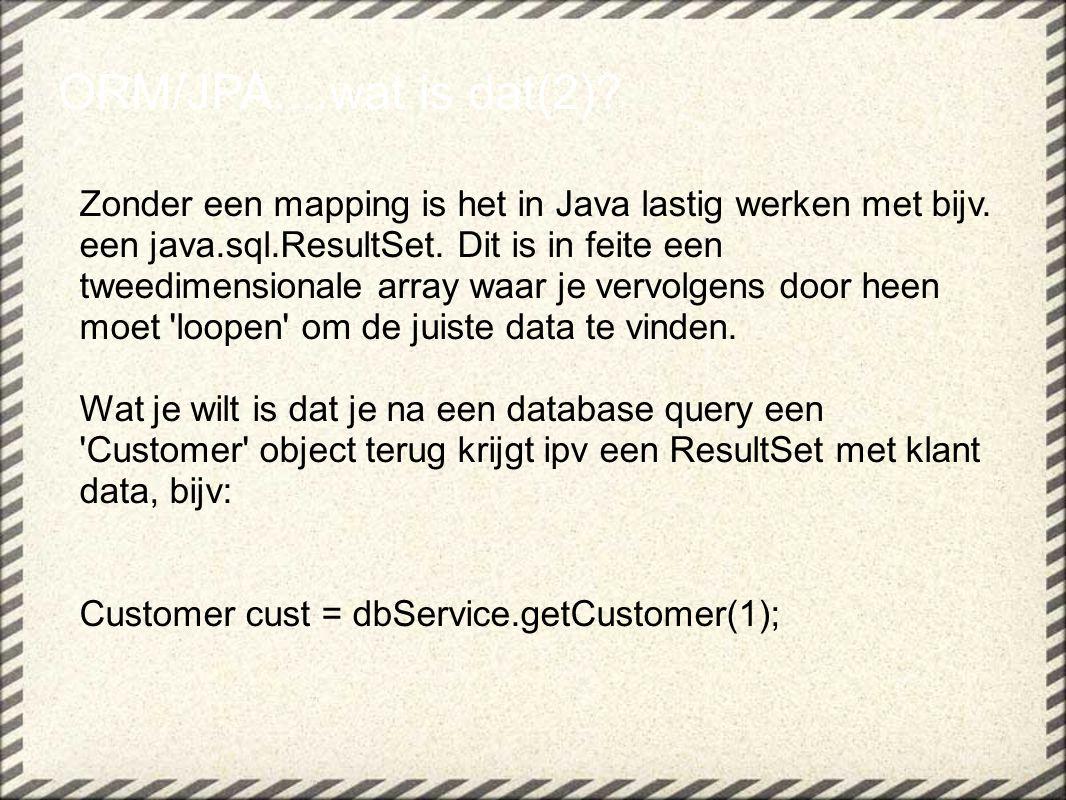 Zonder een mapping is het in Java lastig werken met bijv. een java.sql.ResultSet. Dit is in feite een tweedimensionale array waar je vervolgens door h