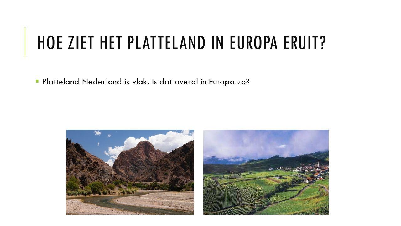 HOE ZIET HET PLATTELAND IN EUROPA ERUIT.  Platteland Nederland is vlak.