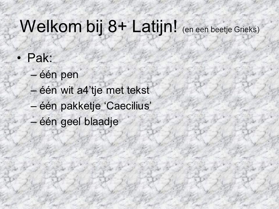 Welkom bij 8+ Latijn! (en een beetje Grieks) Pak: –één pen –één wit a4'tje met tekst –één pakketje 'Caecilius' –één geel blaadje