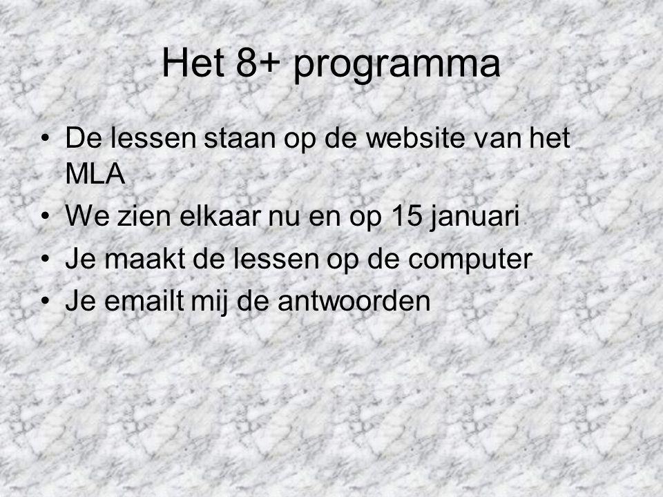 Het 8+ programma De lessen staan op de website van het MLA We zien elkaar nu en op 15 januari Je maakt de lessen op de computer Je emailt mij de antwo