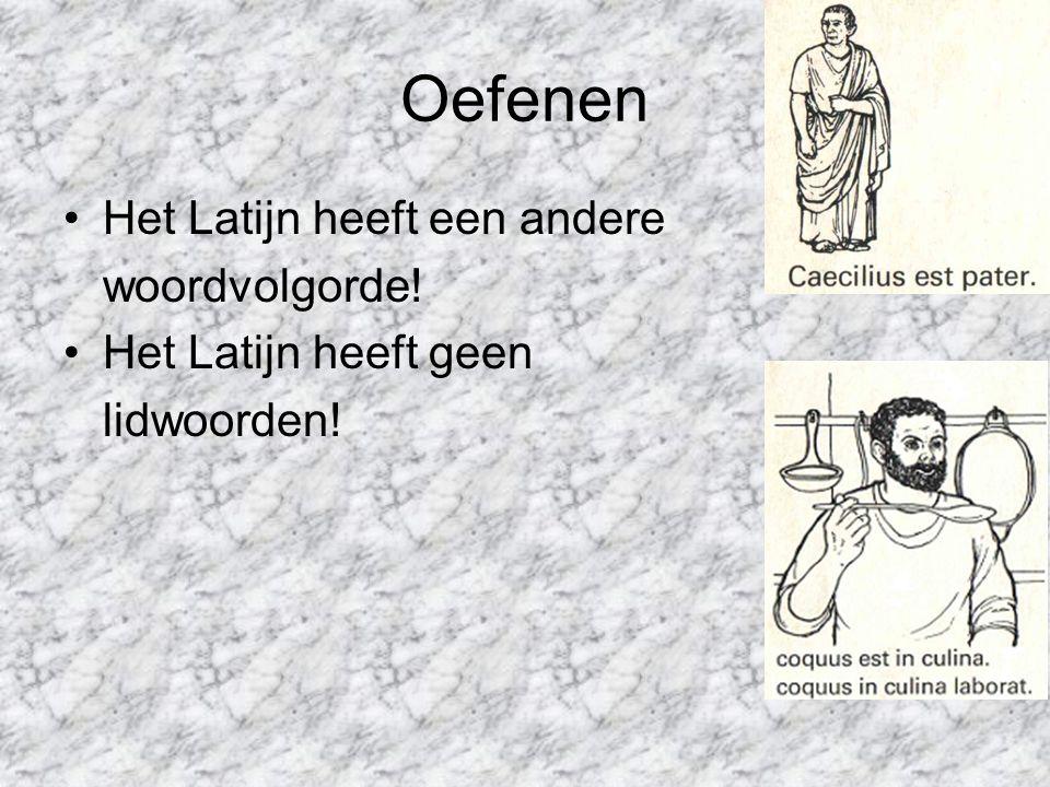 Oefenen Het Latijn heeft een andere woordvolgorde! Het Latijn heeft geen lidwoorden!