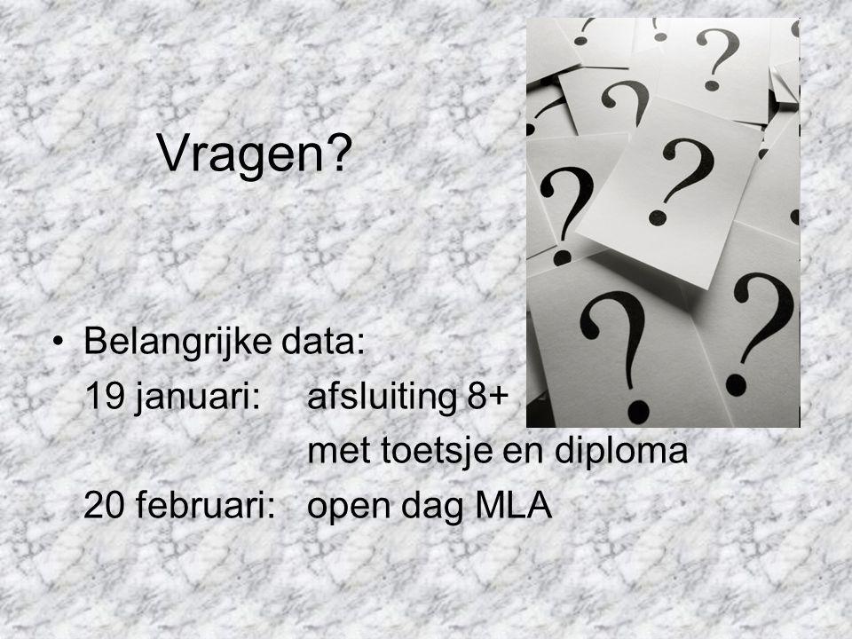 Vragen? Belangrijke data: 19 januari:afsluiting 8+ met toetsje en diploma 20 februari:open dag MLA