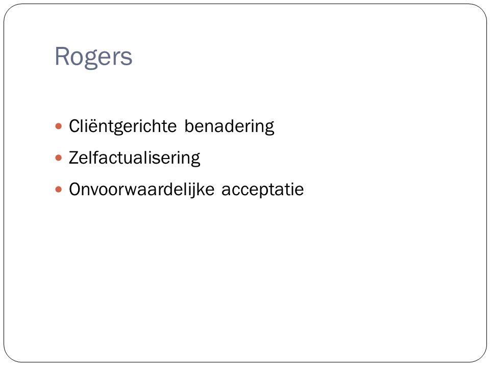 Rogers Cliëntgerichte benadering Zelfactualisering Onvoorwaardelijke acceptatie