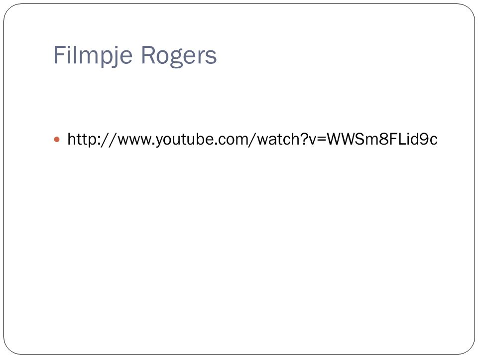 Filmpje Rogers http://www.youtube.com/watch v=WWSm8FLid9c