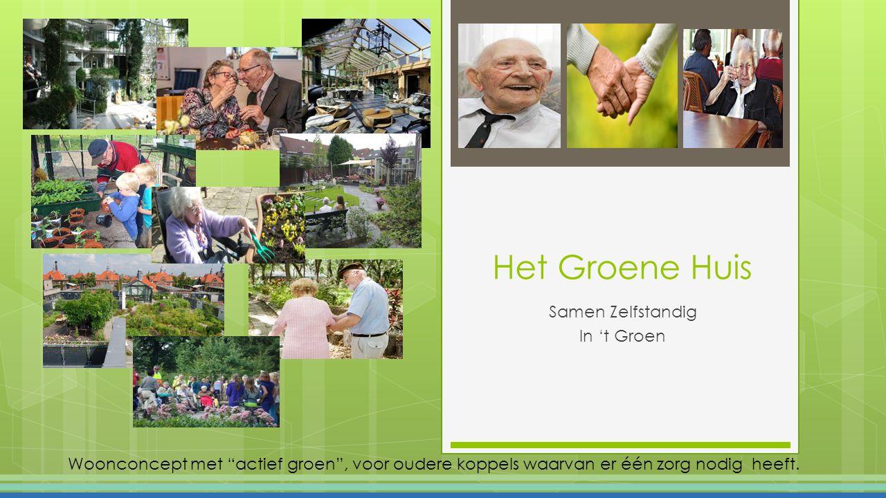 """Het Groene Huis Samen Zelfstandig In 't Groen Woonconcept met """"actief groen"""", voor oudere koppels waarvan er één zorg nodig heeft."""