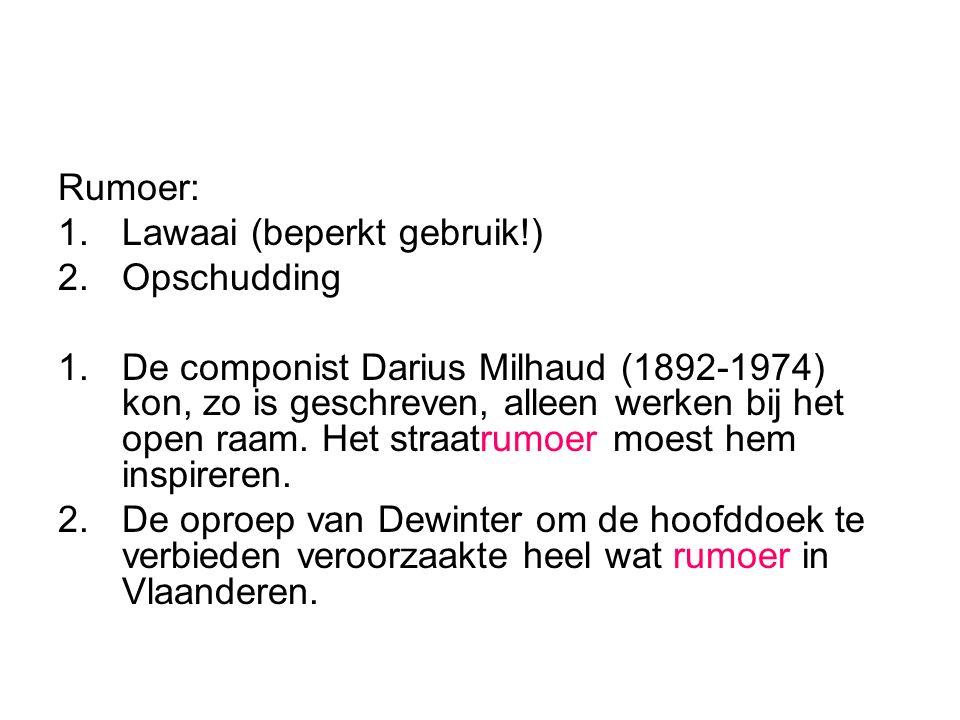 Rumoer: 1.Lawaai (beperkt gebruik!) 2.Opschudding 1.De componist Darius Milhaud (1892-1974) kon, zo is geschreven, alleen werken bij het open raam. He