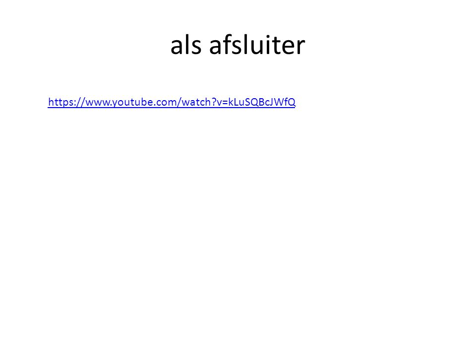 als afsluiter https://www.youtube.com/watch v=kLuSQBcJWfQ