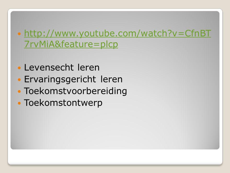 http://www.youtube.com/watch?v=CfnBT 7rvMiA&feature=plcp http://www.youtube.com/watch?v=CfnBT 7rvMiA&feature=plcp Levensecht leren Ervaringsgericht leren Toekomstvoorbereiding Toekomstontwerp
