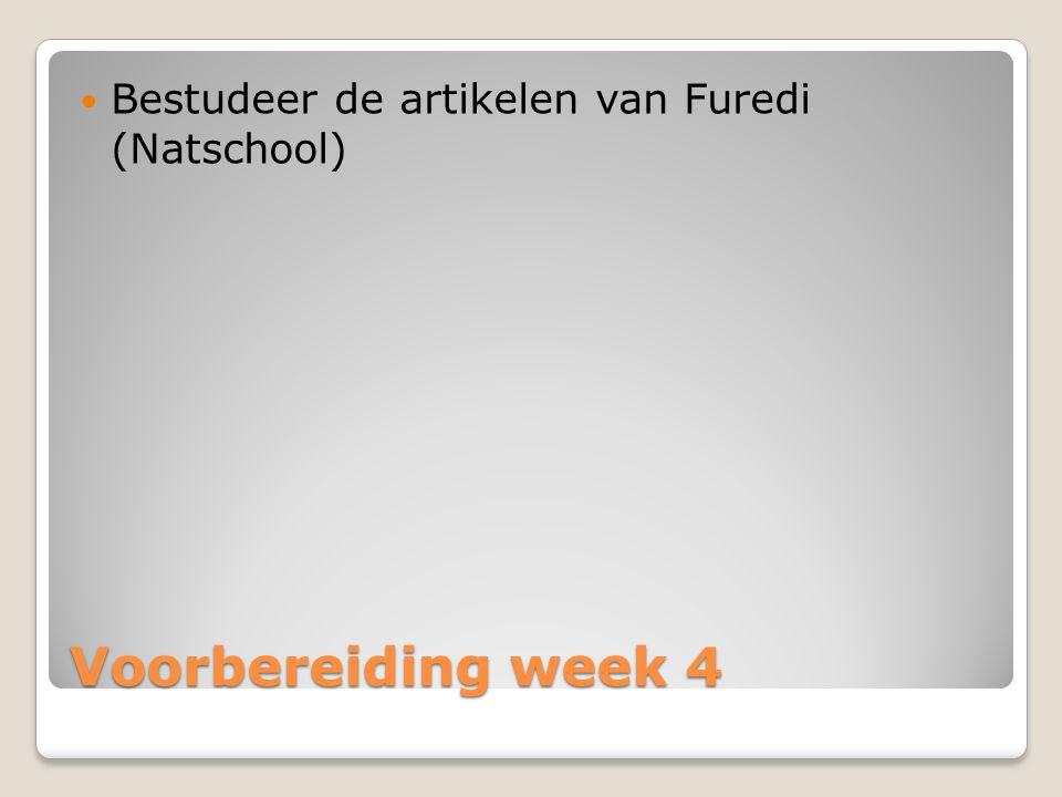 Voorbereiding week 4 Bestudeer de artikelen van Furedi (Natschool)