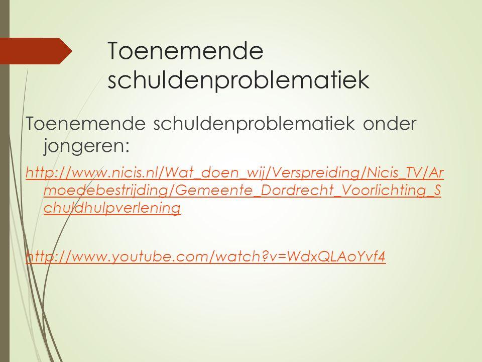 Toenemende schuldenproblematiek Toenemende schuldenproblematiek onder jongeren: http://www.nicis.nl/Wat_doen_wij/Verspreiding/Nicis_TV/Ar moedebestrijding/Gemeente_Dordrecht_Voorlichting_S chuldhulpverlening http://www.youtube.com/watch v=WdxQLAoYvf4