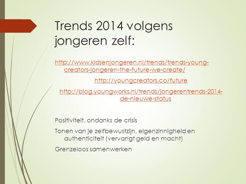 Trends 2014 volgens jongeren zelf: http://www.kidsenjongeren.nl/trends/trends-young- creators-jongeren-the-future-we-create/ http://youngcreators.co/future http://blog.youngworks.nl/trends/jongerentrends-2014- de-nieuwe-status Positiviteit, ondanks de crisis Tonen van je zelfbewustzijn, eigenzinnigheid en authenticiteit (vervangt geld en macht) Grenzeloos samenwerken
