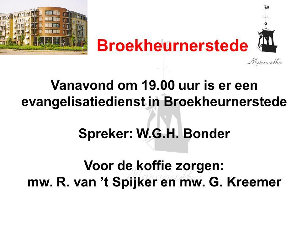 Broekheurnerstede Vanavond om 19.00 uur is er een evangelisatiedienst in Broekheurnerstede Spreker: W.G.H.