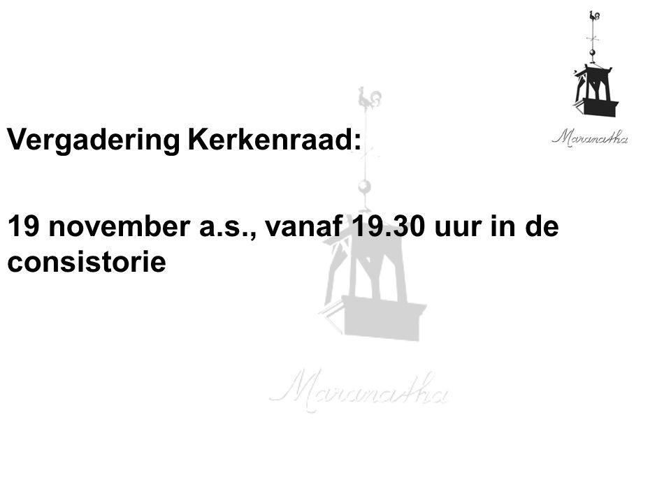Vergadering Kerkenraad: 19 november a.s., vanaf 19.30 uur in de consistorie