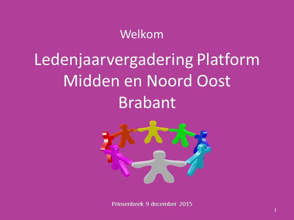 Ledenjaarvergadering Platform Midden en Noord Oost Brabant Prinsenbeek 9 december 2015 Welkom 1