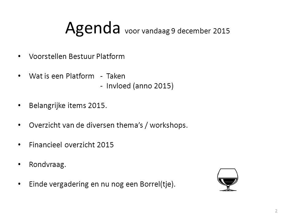 Agenda voor vandaag 9 december 2015 Voorstellen Bestuur Platform Wat is een Platform - Taken - Invloed (anno 2015) Belangrijke items 2015. Overzicht v