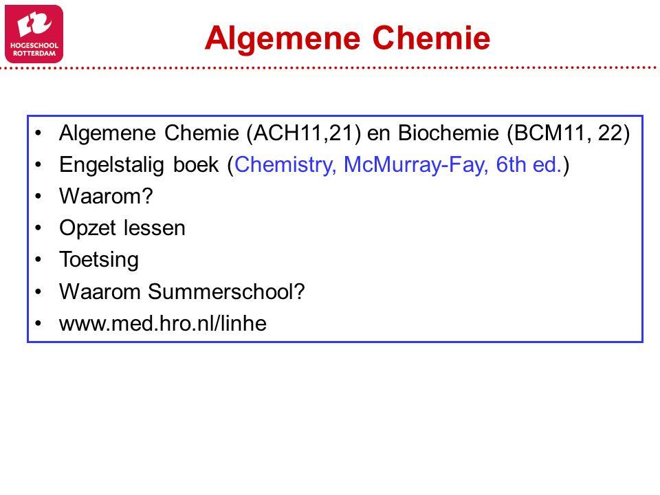 Algemene Chemie (ACH11,21) en Biochemie (BCM11, 22) Engelstalig boek (Chemistry, McMurray-Fay, 6th ed.) Waarom? Opzet lessen Toetsing Waarom Summersch