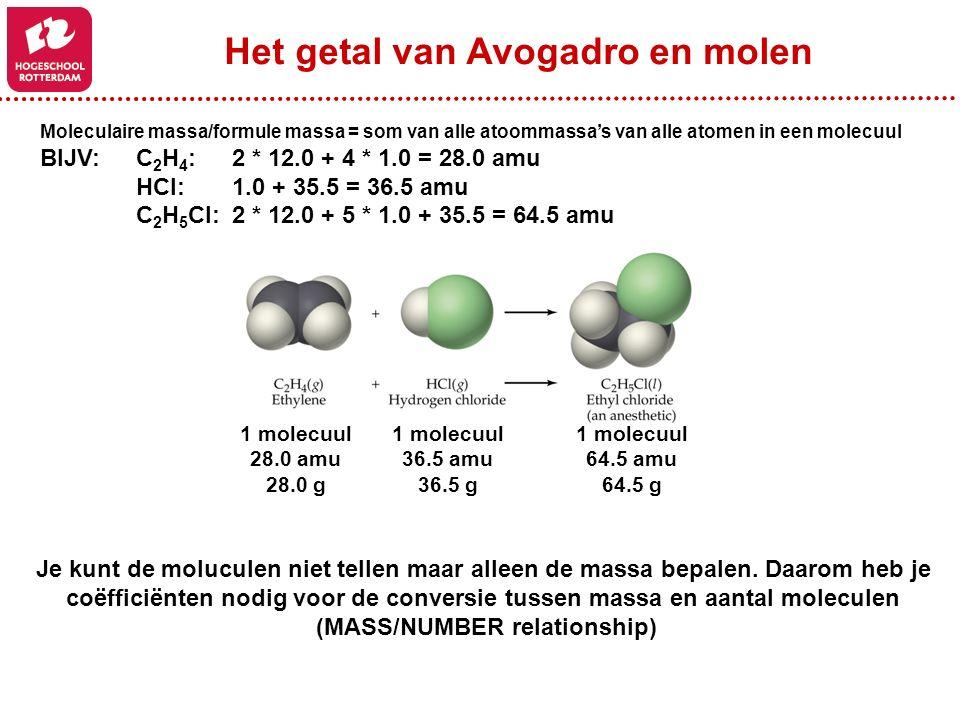 Moleculaire massa/formule massa = som van alle atoommassa's van alle atomen in een molecuul BIJV:C 2 H 4 :2 * 12.0 + 4 * 1.0 = 28.0 amu HCl:1.0 + 35.5