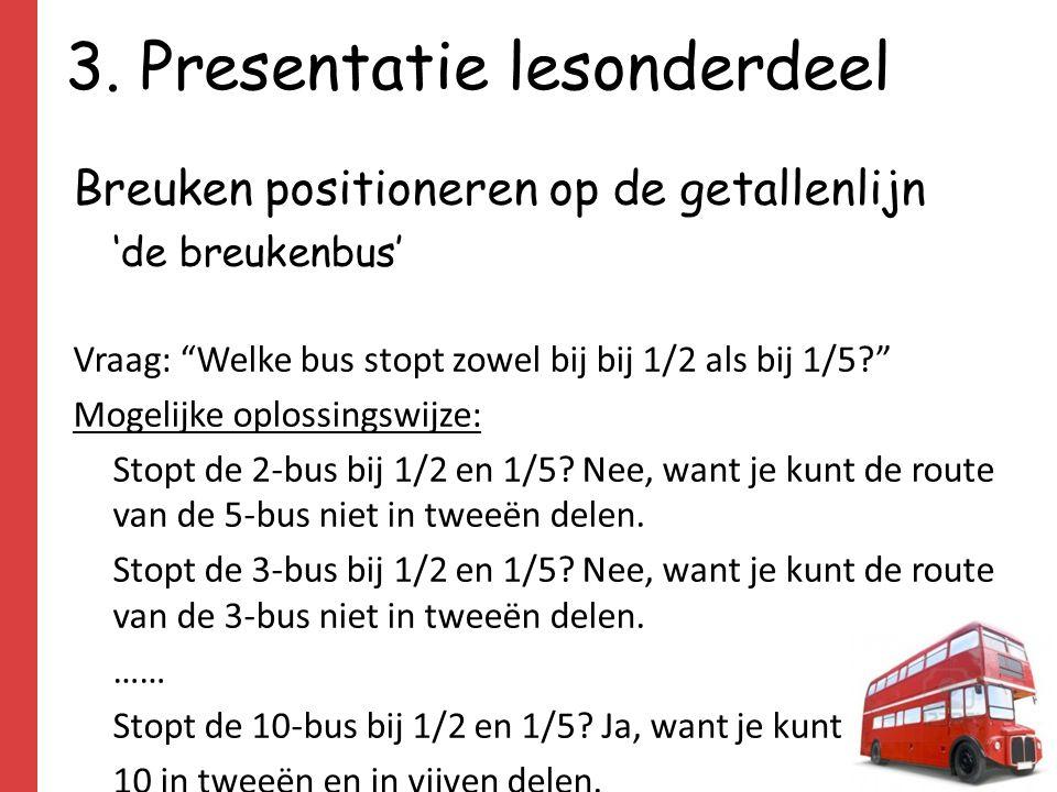 """3. Presentatie lesonderdeel Breuken positioneren op de getallenlijn 'de breukenbus' Vraag: """"Welke bus stopt zowel bij bij 1/2 als bij 1/5?"""" Mogelijke"""