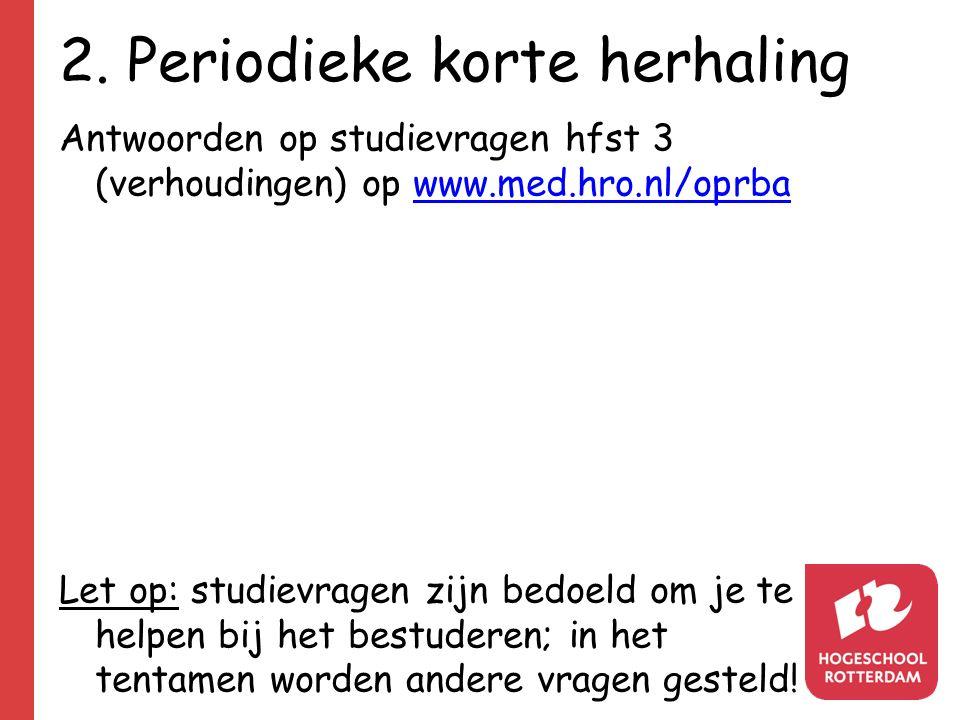 2. Periodieke korte herhaling Antwoorden op studievragen hfst 3 (verhoudingen) op www.med.hro.nl/oprbawww.med.hro.nl/oprba Let op: studievragen zijn b