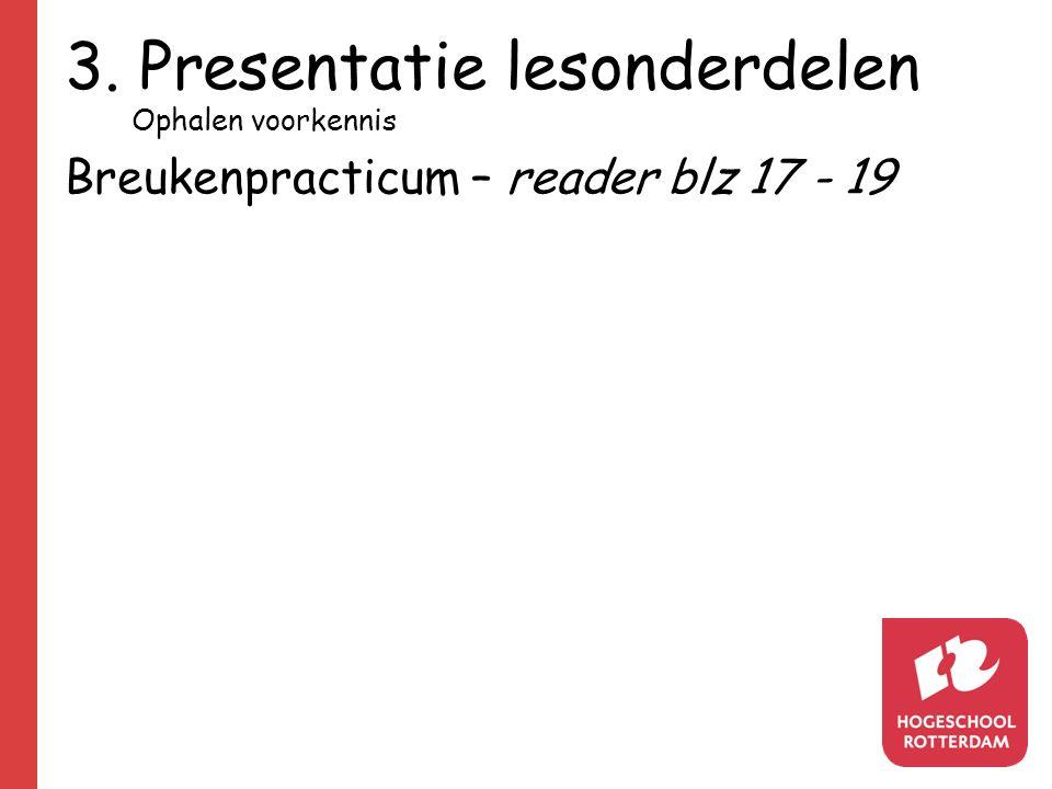 3. Presentatie lesonderdelen Ophalen voorkennis Breukenpracticum – reader blz 17 - 19