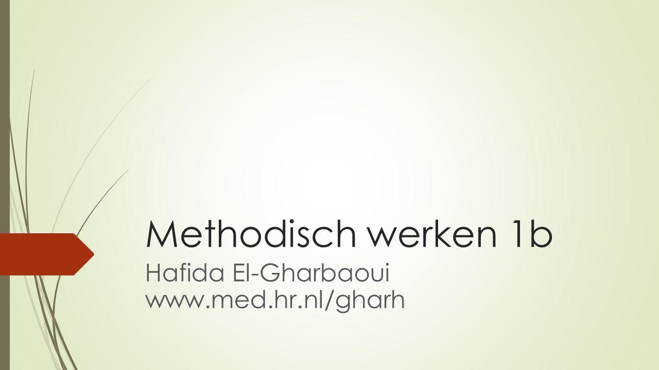 Methodisch werken 1b Hafida El-Gharbaoui www.med.hr.nl/gharh
