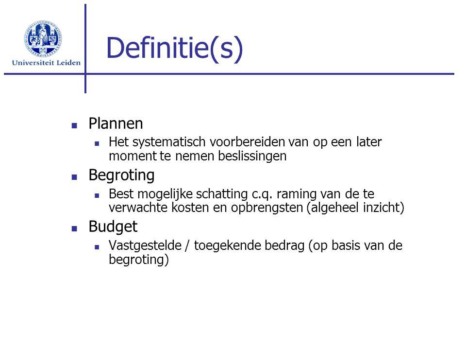 Definitie(s) Plannen Het systematisch voorbereiden van op een later moment te nemen beslissingen Begroting Best mogelijke schatting c.q. raming van de