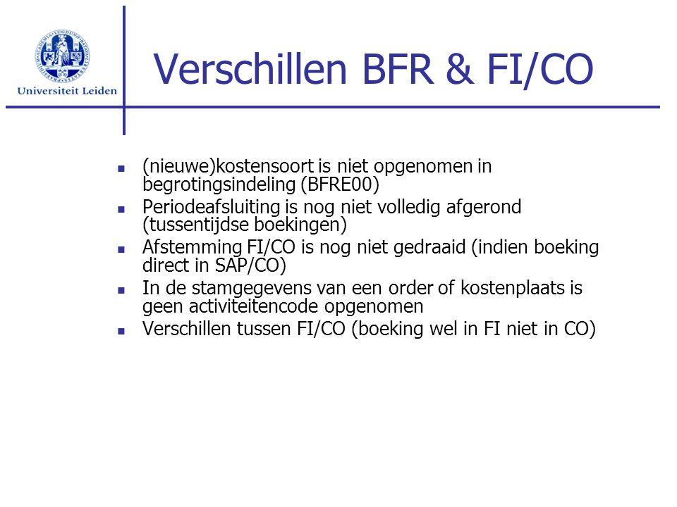 Verschillen BFR & FI/CO (nieuwe)kostensoort is niet opgenomen in begrotingsindeling (BFRE00) Periodeafsluiting is nog niet volledig afgerond (tussenti