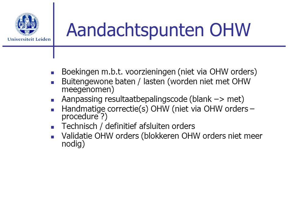 Aandachtspunten OHW Boekingen m.b.t. voorzieningen (niet via OHW orders) Buitengewone baten / lasten (worden niet met OHW meegenomen) Aanpassing resul