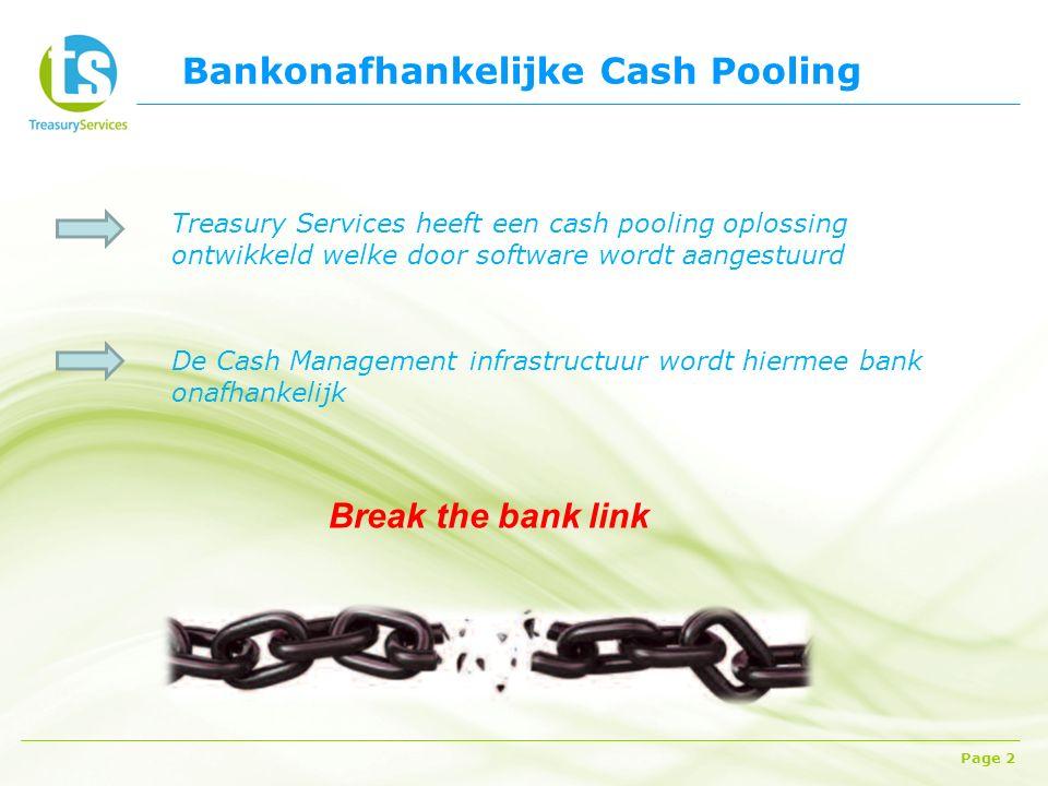 Bankonafhankelijke Cash Pooling Page 2 Treasury Services heeft een cash pooling oplossing ontwikkeld welke door software wordt aangestuurd De Cash Management infrastructuur wordt hiermee bank onafhankelijk Break the bank link