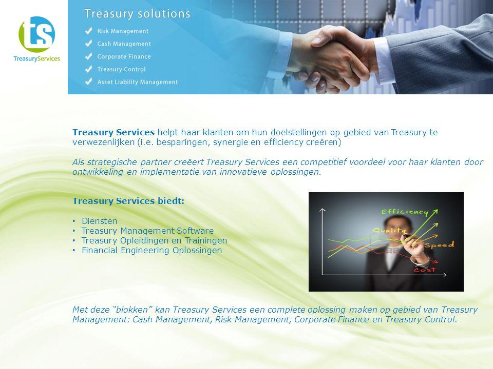 Treasury Services helpt haar klanten om hun doelstellingen op gebied van Treasury te verwezenlijken (i.e.