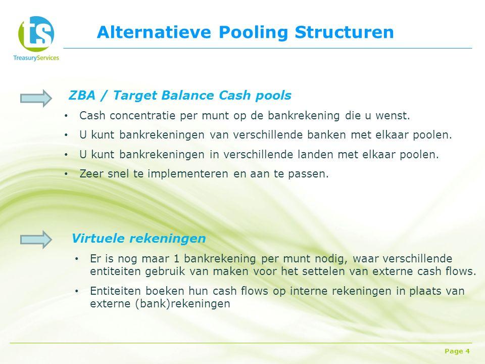 Alternatieve Pooling Structuren Page 4 ZBA / Target Balance Cash pools Cash concentratie per munt op de bankrekening die u wenst.
