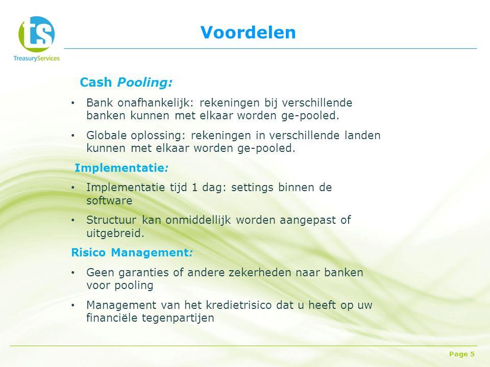 Voordelen Page 5 Cash Pooling: Bank onafhankelijk: rekeningen bij verschillende banken kunnen met elkaar worden ge-pooled.