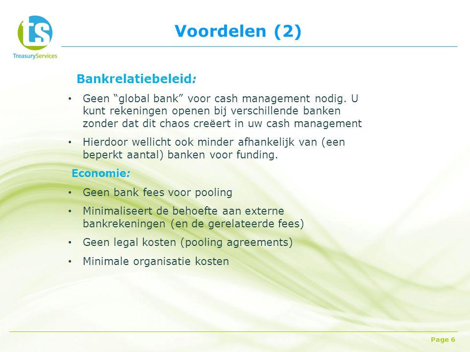 Voordelen (2) Page 6 Bankrelatiebeleid: Geen global bank voor cash management nodig.
