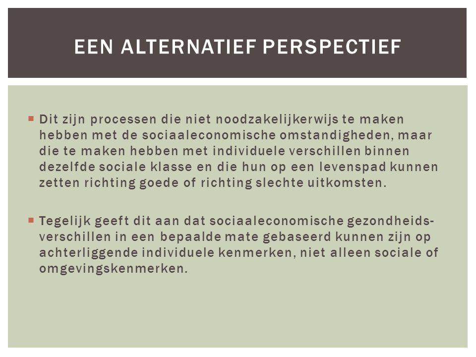  Dit zijn processen die niet noodzakelijkerwijs te maken hebben met de sociaaleconomische omstandigheden, maar die te maken hebben met individuele ve