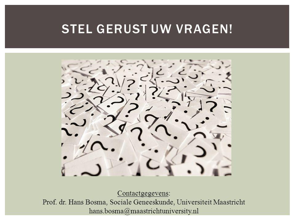 STEL GERUST UW VRAGEN! Contactgegevens: Prof. dr. Hans Bosma, Sociale Geneeskunde, Universiteit Maastricht hans.bosma@maastrichtuniversity.nl