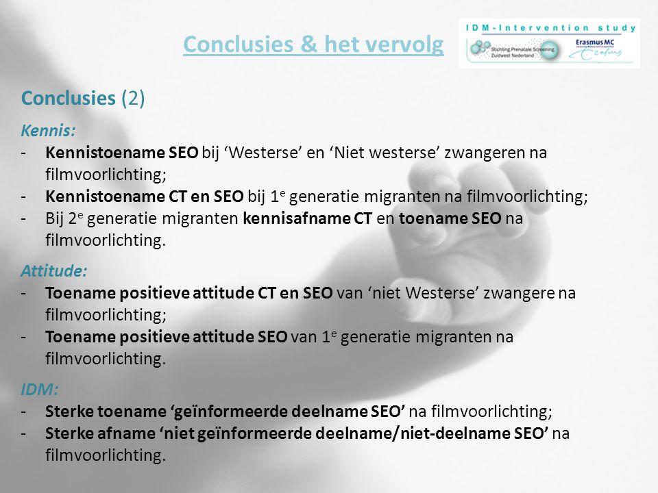 Conclusies & het vervolg Conclusies (2) Kennis: -Kennistoename SEO bij 'Westerse' en 'Niet westerse' zwangeren na filmvoorlichting; -Kennistoename CT
