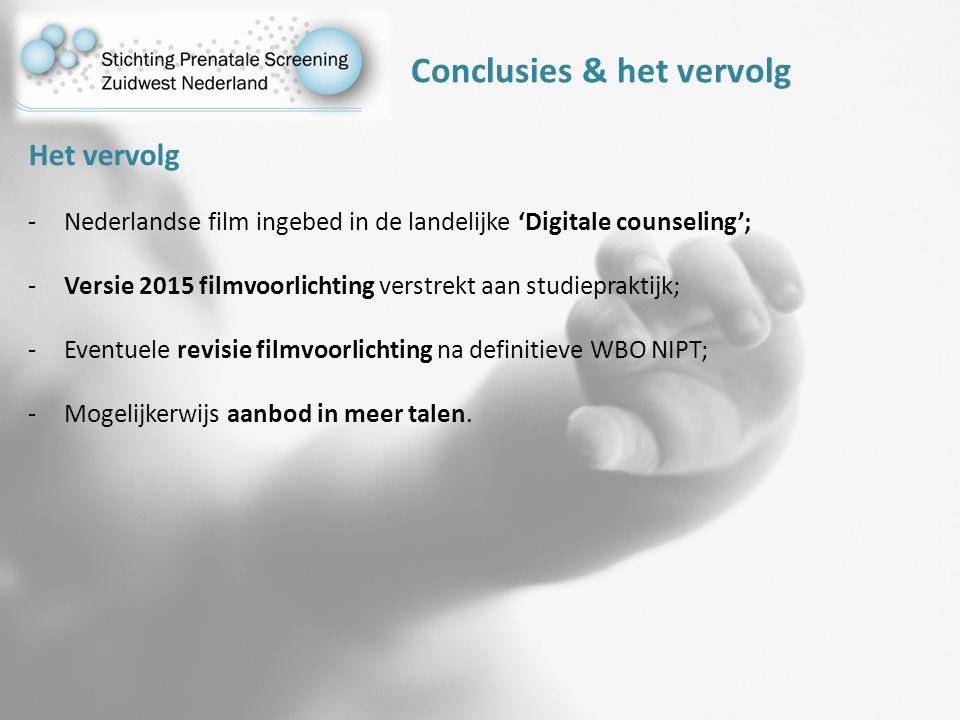 Conclusies & het vervolg Het vervolg -Nederlandse film ingebed in de landelijke 'Digitale counseling'; -Versie 2015 filmvoorlichting verstrekt aan studiepraktijk; -Eventuele revisie filmvoorlichting na definitieve WBO NIPT; -Mogelijkerwijs aanbod in meer talen.