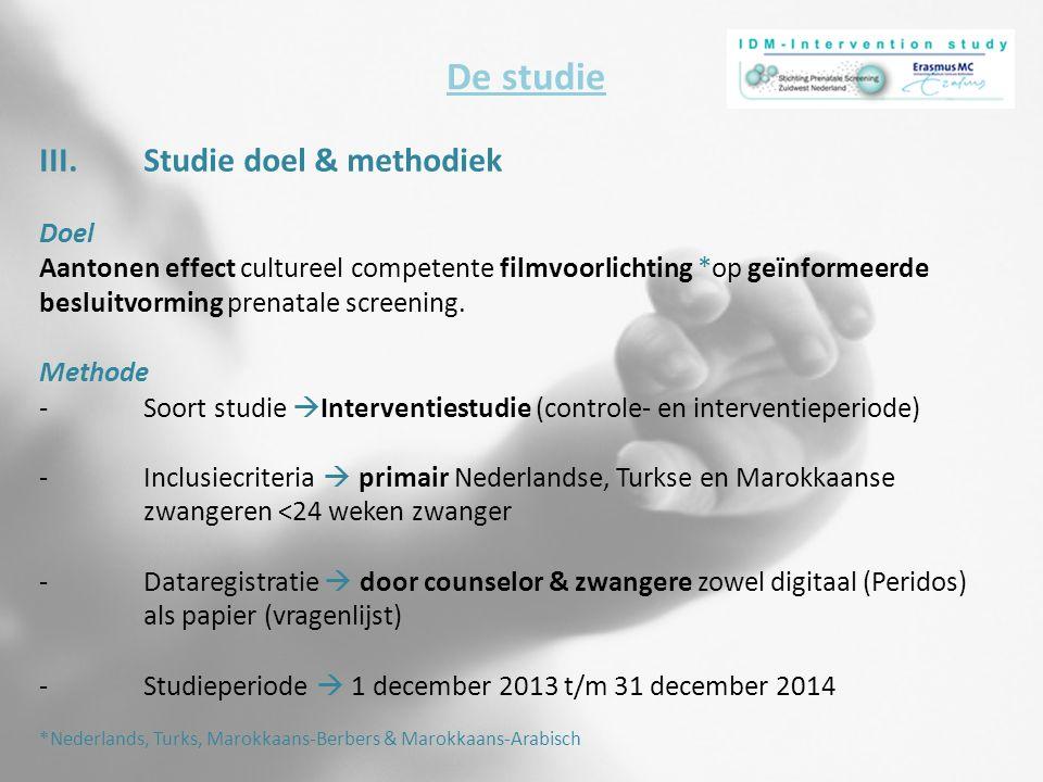 III.Studie doel & methodiek Doel Aantonen effect cultureel competente filmvoorlichting *op geïnformeerde besluitvorming prenatale screening. Methode -