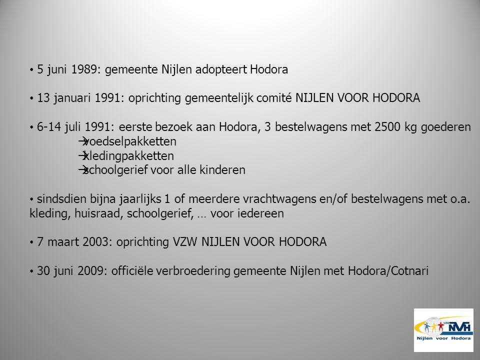5 juni 1989: gemeente Nijlen adopteert Hodora 13 januari 1991: oprichting gemeentelijk comité NIJLEN VOOR HODORA 6-14 juli 1991: eerste bezoek aan Hodora, 3 bestelwagens met 2500 kg goederen  voedselpakketten  kledingpakketten  schoolgerief voor alle kinderen sindsdien bijna jaarlijks 1 of meerdere vrachtwagens en/of bestelwagens met o.a.